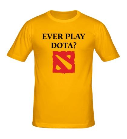 Мужская футболка «Ever play Dota?»