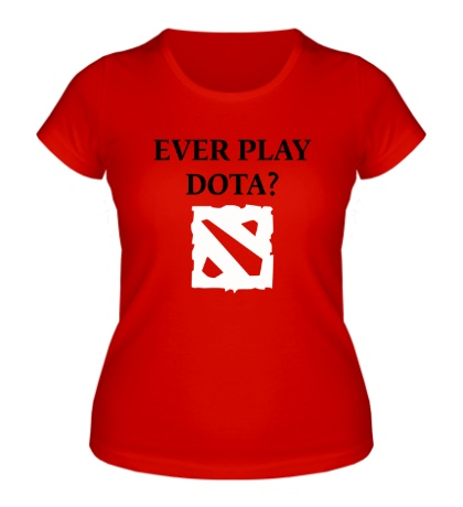 Женская футболка Ever play Dota?