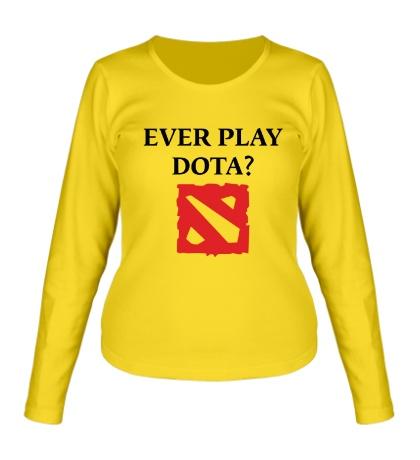 Женский лонгслив «Ever play Dota?»