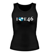 Женская майка I love e46