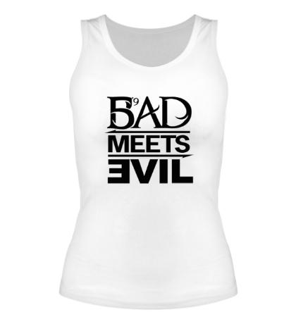 Женская майка «Bad Meets Evil»