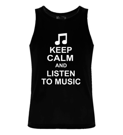 Мужская майка Keep calm and listen to music