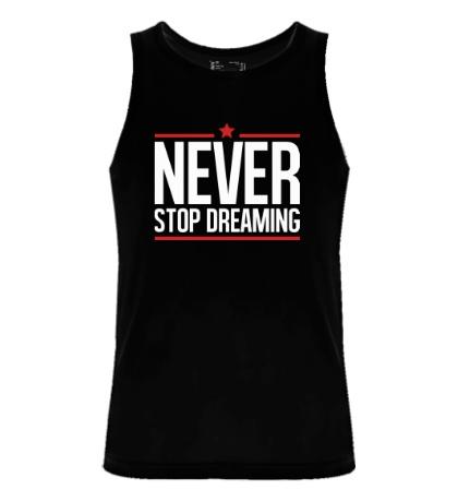 Мужская майка Never Stop Dreaming