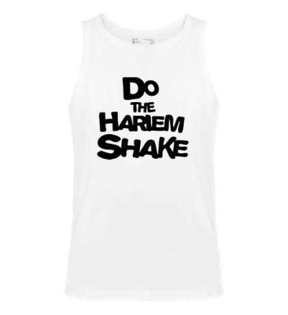 Мужская майка Do the harlem shake
