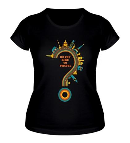 Женская футболка Ты любишь путешествовать?