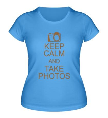 Женская футболка Keep Calm and take photos