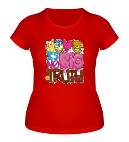 Женская футболка Love is big no truth