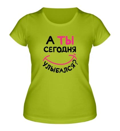 Женская футболка А ты сегодня улыбался?