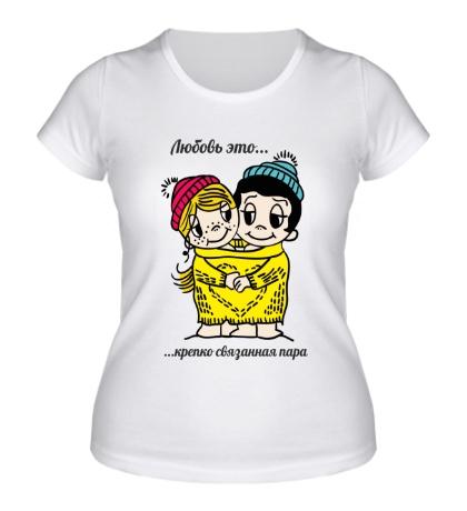 Женская футболка Любовь это, крепко связанная пара