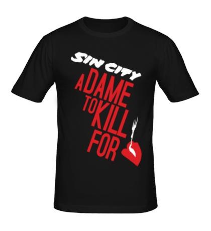 Мужская футболка Sin City, A Dame to Kill for Her