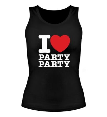 Женская майка I love party