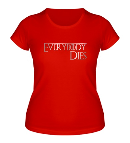 Женская футболка Everybody dies