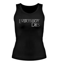 Женская майка Everybody dies