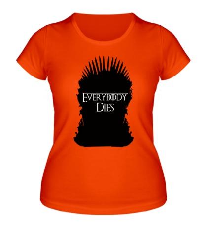 Женская футболка Everybody Dies Throne