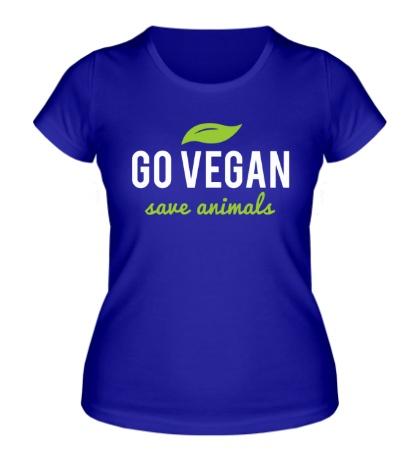 Женская футболка Go Vegan Save Animals