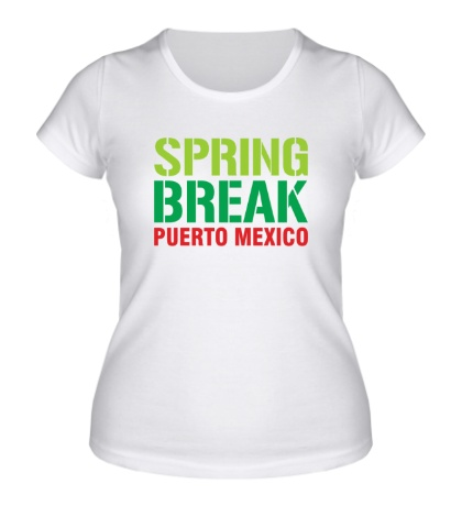 Женская футболка «Spring break Puerto Mexico»