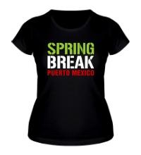 Женская футболка Spring break Puerto Mexico