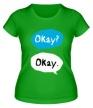 Женская футболка «Okay? Okay!» - Фото 1