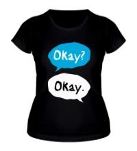 Женская футболка Okay? Okay!