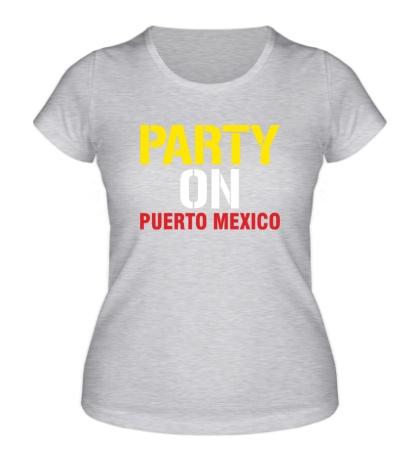 Женская футболка Party on Puerto Mexico