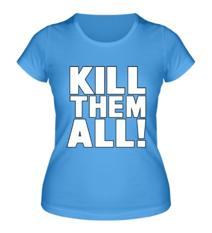 Женская футболка Kill them All