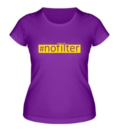 Женская футболка Nofilter