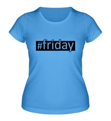 Женская футболка Friday