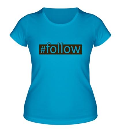 Женская футболка Follow