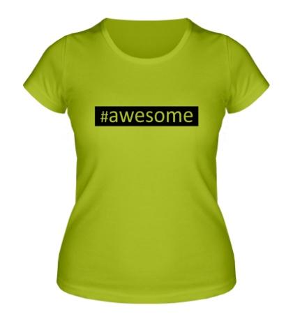 Женская футболка Awesome