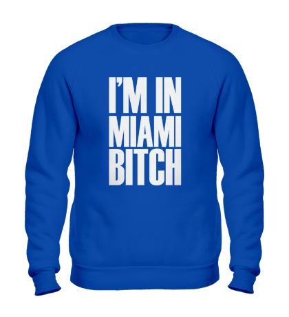 Свитшот Im In Miami Bitch