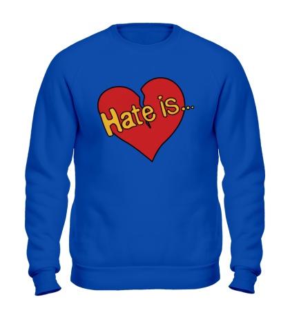 Свитшот Hate is...