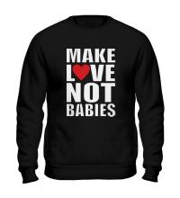 Свитшот Make love not babies