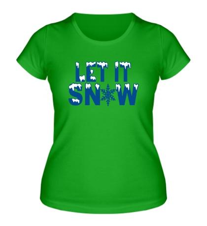Женская футболка «Let it snow»