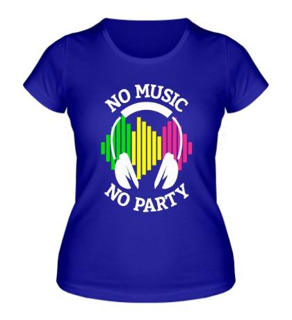 Женская футболка No music, no party