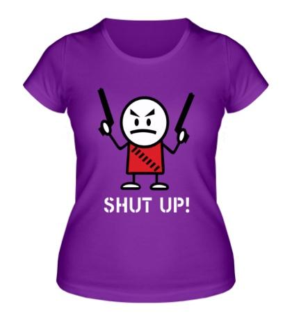 Женская футболка Shut up