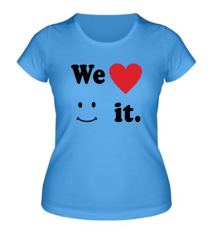 Женская футболка We love it.