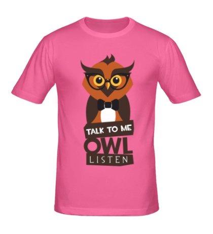 Мужская футболка Talk to me owl listen