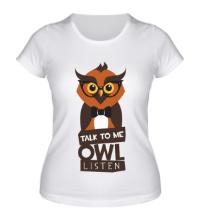 Женская футболка Talk to me owl listen