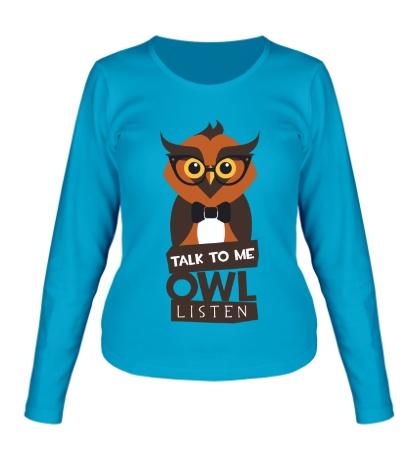 Женский лонгслив Talk to me owl listen