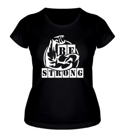 Женская футболка Be Strong
