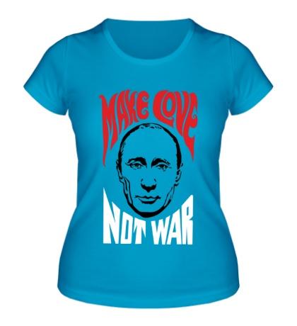 Женская футболка Putin: Make love not war