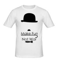 Мужская футболка Make Fun, Not War