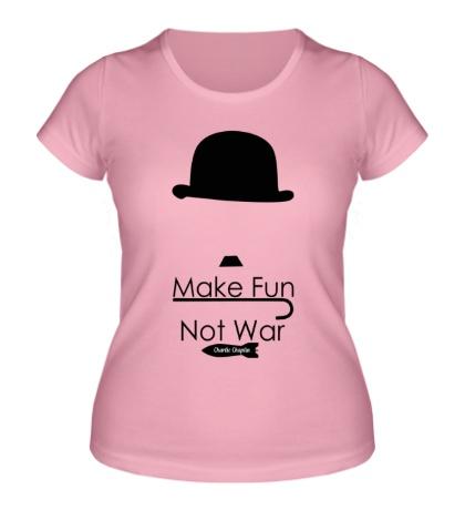 Женская футболка Make Fun, Not War
