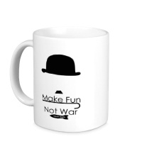 Керамическая кружка Make Fun, Not War