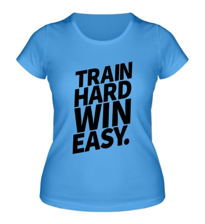 Женская футболка Train hard win easy