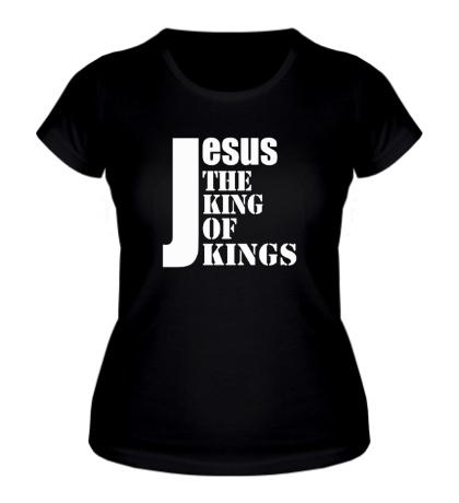 Женская футболка «Jesus the king of kings»