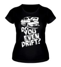 Женская футболка Do you even drift