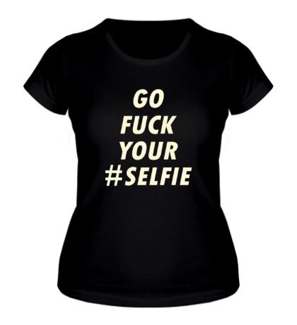Женская футболка Go fuck your selfie