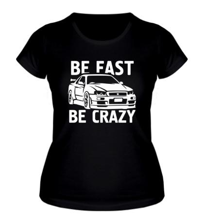 Женская футболка Be fast be crazy