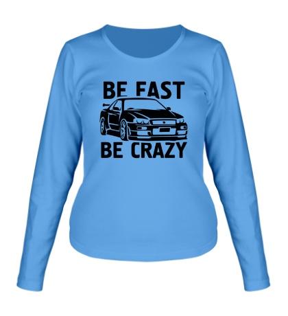 Женский лонгслив Be fast be crazy